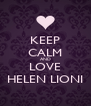 KEEP CALM AND LOVE HELEN LIONI - Personalised Poster A4 size