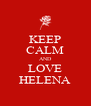 KEEP CALM AND LOVE HELENA - Personalised Poster A4 size