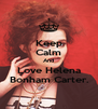 Keep Calm And Love Helena Bonham Carter. - Personalised Poster A4 size