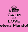 KEEP CALM and LOVE Helena Mandola - Personalised Poster A4 size