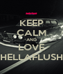 KEEP CALM AND LOVE HELLAFLUSH - Personalised Poster A4 size