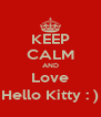 KEEP CALM AND Love Hello Kitty : ) - Personalised Poster A4 size