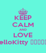 KEEP CALM AND LOVE HelloKitty ハローキティ - Personalised Poster A4 size