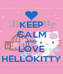 KEEP CALM AND LOVE HELLOKITTY - Personalised Poster A4 size