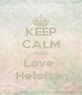 KEEP CALM AND Love  Heloise  - Personalised Poster A4 size