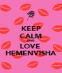 KEEP CALM AND LOVE  HEMENVISHA - Personalised Poster A4 size