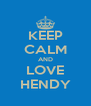 KEEP CALM AND LOVE HENDY - Personalised Poster A4 size