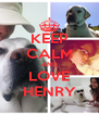 KEEP CALM AND LOVE HENRY - Personalised Poster A4 size