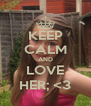 KEEP CALM AND LOVE HER; <3 - Personalised Poster A4 size
