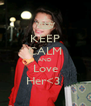 KEEP CALM AND Love Her<3  - Personalised Poster A4 size