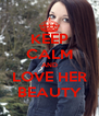 KEEP CALM AND LOVE HER BEAUTY - Personalised Poster A4 size