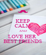 KEEP CALM AND LOVE HER  BEST FRIENDS - Personalised Poster A4 size