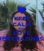 KEEP CALM AND LOVE HER CRAZINESS - Personalised Poster A4 size
