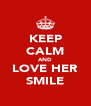 KEEP CALM AND LOVE HER SMILE - Personalised Poster A4 size