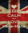 KEEP CALM and LOVE Here-Mana - Personalised Poster A4 size