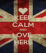 KEEP CALM AND LOVE  HERE - Personalised Poster A4 size