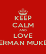 KEEP CALM AND LOVE HERMAN MUKER - Personalised Poster A4 size