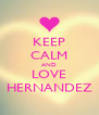 KEEP CALM AND LOVE HERNANDEZ - Personalised Poster A4 size