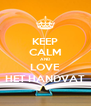 KEEP CALM AND LOVE HET HANDVAT - Personalised Poster A4 size