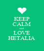 KEEP CALM and LOVE HETALIA - Personalised Poster A4 size