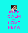 KEEP CALM AND LOVE HEYA - Personalised Poster A4 size