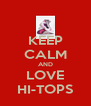 KEEP CALM AND LOVE HI-TOPS - Personalised Poster A4 size
