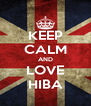 KEEP CALM AND LOVE HIBA - Personalised Poster A4 size