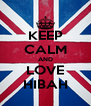 KEEP CALM AND LOVE HIBAH - Personalised Poster A4 size