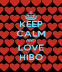 KEEP CALM AND LOVE HIBO - Personalised Poster A4 size