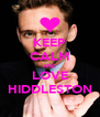 KEEP CALM AND LOVE HIDDLESTON - Personalised Poster A4 size