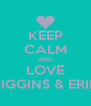 KEEP CALM AND LOVE HIGGINS & ERIN - Personalised Poster A4 size