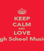 KEEP CALM AND LOVE High School Musical - Personalised Poster A4 size
