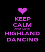 KEEP CALM AND LOVE HIGHLAND DANCING - Personalised Poster A4 size
