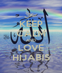 KEEP CALM AND LOVE HIJABIS - Personalised Poster A4 size