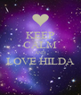 KEEP CALM AND LOVE HILDA  - Personalised Poster A4 size