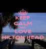 KEEP CALM AND LOVE HILTON HEAD - Personalised Poster A4 size