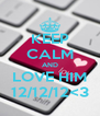KEEP CALM AND LOVE HIM 12/12/12<3 - Personalised Poster A4 size