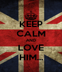KEEP CALM AND LOVE HIM... - Personalised Poster A4 size