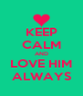 KEEP CALM AND LOVE HIM ALWAYS - Personalised Poster A4 size