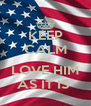 KEEP CALM and  LOVE HIM AS IT IS  - Personalised Poster A4 size