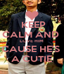 KEEP CALM AND  LOVE HIM CAUSE HE'S  A CUTIE - Personalised Poster A4 size