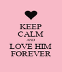 KEEP CALM AND LOVE HIM FOREVER - Personalised Poster A4 size