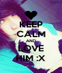 KEEP CALM AND LOVE HIM :X - Personalised Poster A4 size