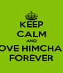 KEEP CALM AND LOVE HIMCHAN FOREVER - Personalised Poster A4 size