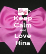 Keep Calm And Love Hina - Personalised Poster A4 size