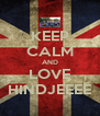 KEEP CALM AND LOVE HINDJEEEE - Personalised Poster A4 size