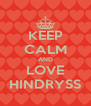 KEEP CALM AND LOVE HINDRYSS - Personalised Poster A4 size