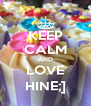 KEEP CALM AND LOVE HINE;] - Personalised Poster A4 size