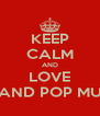 KEEP CALM AND LOVE HIP AND POP MUSIC! - Personalised Poster A4 size