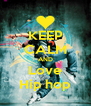 KEEP CALM AND Love Hip hop - Personalised Poster A4 size